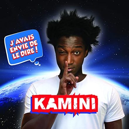 Kamini j'avais envie de le dire